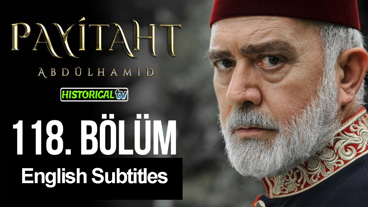 Payitaht Abdulhamid Episode 118 English Subtitles